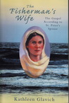 The Fisherman's Wife: The Gospel According to St. Peter's Spouse