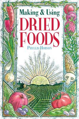 Making & Using Dried Foods by Phyllis Hobson