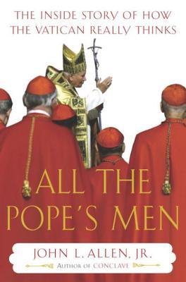 All the Pope's Men: The Inside Story of How the Vatican Really Thinks