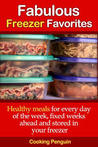Fabulous Freezer Favorites - Healthy meals for every day of the week, fixed weeks ahead and stored in your freezer.
