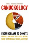 Canuckology: From Dollars to Donuts: Canada's Premier Pollsters Reveal What Canadians Think and Why
