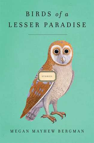 Birds of a Lesser Paradise by Megan Mayhew Bergman