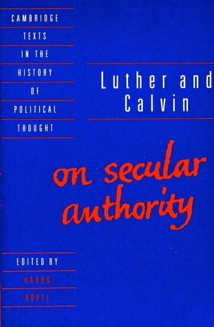 Luther and Calvin on Secular Authority by Martin Luther