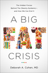 A Big Fat Crisis: The Hidden Forces Behind the Obesity Epidemic — and How We Can End It