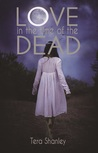 Love in the Time of the Dead by Tera Shanley