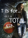 T is For He's a Total Jerk... (Grover Beach Team #3)