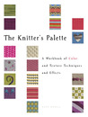 The Knitter's Palette: A Workbook of Color and Texture Techniques and Effects