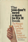 The You-Don't-Need-a-Man-to-Fix-It Book: The Woman's Guide to Confident Home Repair
