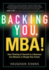 Backing You, MBA!: How Thinking of Yourself as a Business Can Advance or Transform Your Career