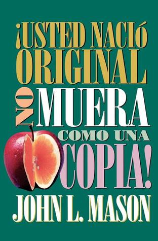 Usted Nacio Original, No Muera Como una Copia! = You're Born an Original, Don't Die a Copy!