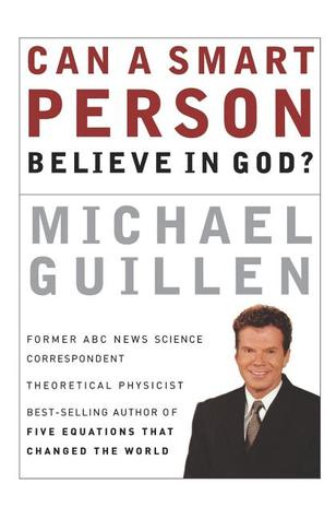 Can a Smart Person Believe in God? by Michael Guillen