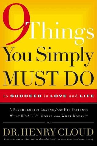 9 Things You Simply Must Do To Succeed in Love and Life by Henry Cloud