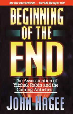 The Beginning Of The End by John Hagee