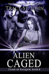 Alien Caged (Clans of Kalquor, #8)