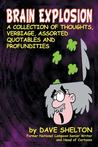 Brain Explosion: A Collection of Thoughts, Verbiage, Assorted Quotables and Profundities