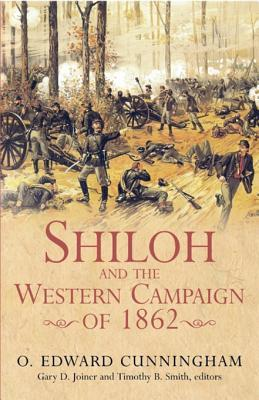 Shiloh and the Western Campaign of 1862 by O. Edward Cunningham