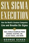Six SIGMA Execution: How the World's Greatest Companies Live and Breathe Six SIGMA