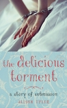 The Delicious Torment (A Story of Submission, #2)