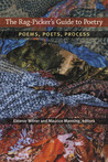The Rag-Picker's Guide to Poetry: Poems, Poets, Process