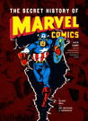 The Secret History of Marvel Comics by Blake Bell
