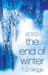 The End of Winter by T.D. Griggs