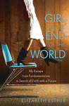 Girl at the End of the World: My Escape from Fundamentalism in Search of Faith with a Future
