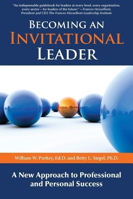Becoming an Invitational Leader by William W. Purkey