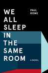 We All Sleep in the Same Room by Paul Rome