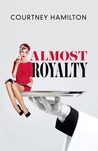 Almost Royalty by Courtney Hamilton