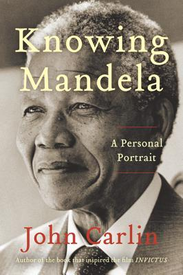 Knowing Mandela: My Years as an Eyewitness to History