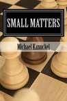 Small Matters by Michael Kanuckel
