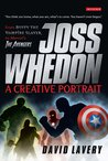 Joss Whedon, A Creative Portrait: From Buffy the Vampire Slayer to Marvel's The Avengers
