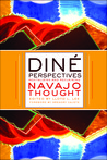 Diné Perspectives: Revitalizing and Reclaiming Navajo Thought