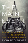 The Main Event: Boxing in Nevada from the Mining Camps to the Las Vegas Strip: Boxing in Nevada from the Mining Camps to the Las Vegas Strip