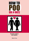How to Poo on a Date: The Lovers' Guide to Toilet Etiquette