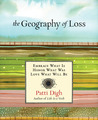 The Geography of Loss: Embrace What Is, Honor What Was, Love What Will Be