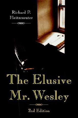 The Elusive Mr. Wesle by Richard P. Heitzenrater