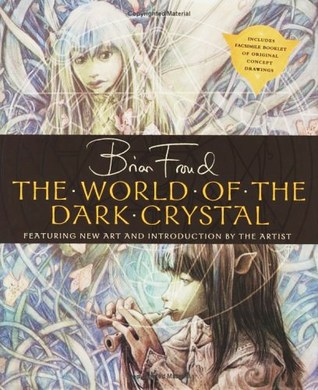 "The World of the ""Dark Crystal"" by Brian Froud"