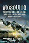 Mosquito: Menacing the Reich: Combat Action in the Twin-engine Wooden Wonder of World War II