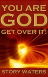 You Are God. Get Over It! (expanded second edition) (The Bridge of Consciousness)