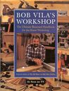 Bob Vila's Workshop: The Ultimate Illustrated Handbook For The Home Workshop