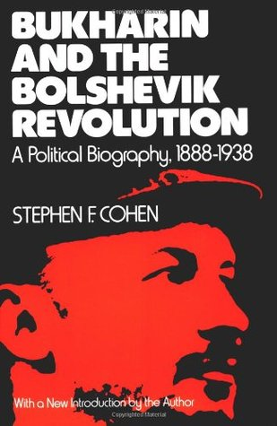 Bukharin and the Bolshevik Revolution: A Political Biography, 1888-1938