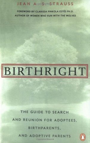 Birthright: The Guide to Search and Reunion for Adoptees, Birthparents,and Adoptive...