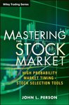 Mastering the Stock Market: High Probability Market Timing and Stock Selection Tools (Wiley Trading)