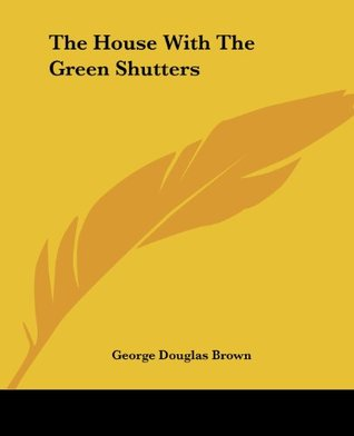 The House with the Green Shutters by George Douglas Brown
