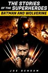 Batman and Wolverine:The Stories of the Superheroes