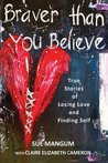 Braver Than You Believe: True Stories of Losing Love and Finding Self