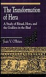 The Transformation of Hera: A Study of Ritual, Hero, and the Goddess in the Iliad