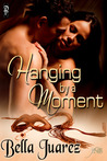 Hanging by a Moment by Bella Juarez
