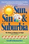Sun, Sin & Suburbia The History of Modern Las Vegas, Revised and Expanded